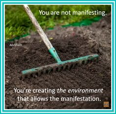 You are not manifesting. You're creating the environment that allows the manifestation. Abraham-Hicks Quotes (AHQ3370)
