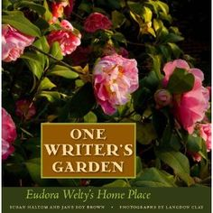 Literature and gardening all in one book re: one of my most favorite writers...Eudora Welty.