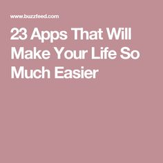 23 Apps That Will Make Your Life So Much Easier