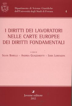 I diritti dei lavoratori nelle carte europee dei diritti fondamentali / a cura di Silvia Borelli, Andrea Guazzarotti, Sara Lorenzo. - Napoli : Jovenes Editores, 2012