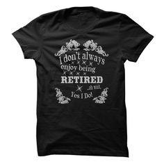 I Dont Always 웃 유 Enjoy Being Retired, oh wait, ᐂ YES I DO!If you are retired and loving it then this is the shirt /  hoodie for you! Let everyone know just how good it feels not to have a J.O.B..1, men, hoodie, retire, retired, yes I do, I dont always,