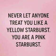 Whatever. I like yellow starbursts. Actually I used to bite off half of a yellow one and half of a pink one then smash the remaining halves together and think of it as lemonade flavored. Try it sometime!