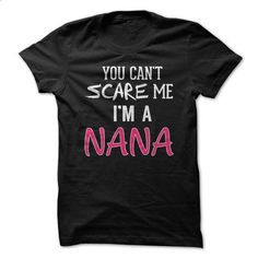 You Cant Scare Me Im Nana - #blue shirt #cropped sweater. CHECK PRICE => https://www.sunfrog.com/Names/You-Cant-Scare-Me-Im-Nana.html?68278