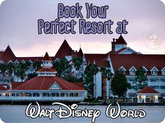 Tips on booking the perfect resort at Walt Disney World!