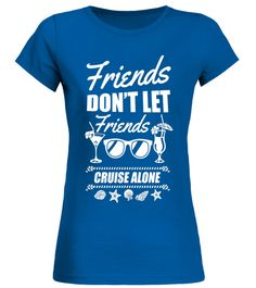 """# Friends Don't Let Friends Cruise Alone Vacation Matching Tee .  Special Offer, not available in shops      Comes in a variety of styles and colours      Buy yours now before it is too late!      Secured payment via Visa / Mastercard / Amex / PayPal      How to place an order            Choose the model from the drop-down menu      Click on """"Buy it now""""      Choose the size and the quantity      Add your delivery address and bank details      And that's it!      Tags: If you're a cruising…"""