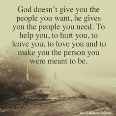 Every person that is in your life right now is there for a specific purpose, some of them you might like, they are soft like a blanket, but others are like sandpaper, and every time you see them, they just want to sand off your edges. Both are equally important, for both are helping you to become the person you are ment to become in God's eyes. So instead of praying that God will remove them from you, ask for patience instead.. they are there for a reason ...... www.calligraphybyangela.com