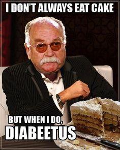 Hahaha.....DIABEETUS!