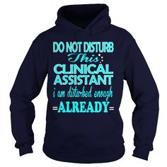 CLINICAL ASSISTANT Do Not Disturb I Am Disturbed Enough Already T Shirts, Hoodies. Get it now ==► https://www.sunfrog.com/LifeStyle/CLINICAL-ASSISTANT--DISTURB-Navy-Blue-Hoodie.html?41382