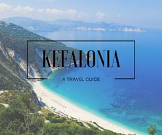 Guide To: Kefalonia Island, Greece – The World As Bec Sees It