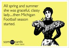 All spring and summer she was graceful, classy lady.....then #Michigan Football season started.