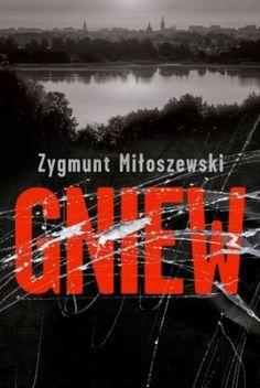 """Zygmunt Miłoszewski, """"Gniew"""", W.A.B., Warszawa 2014. 403 strony"""