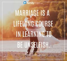 """""""Marriage is a lifelong course in learning to be unselfish."""" -Rick Warren"""