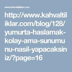 http://www.kahvaltiliklar.com/blog/128/yumurta-haslamak-kolay-ama-sunumunu-nasil-yapacaksiniz/?page=16
