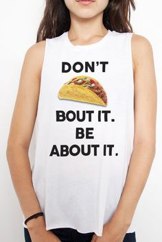 Don't Taco Bout it, Be About it Tank: http://shop.nylon.com/collections/whats-new/products/dont-taco-bout-it-be-about-it-tank #NYLONshop