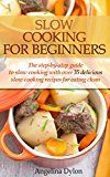 Free Kindle Book -   Slow Cooking For Beginners: The step-by-step guide to slow cooking with over 35 delicious slow cooking recipes for eating clean