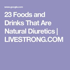 23 Foods and Drinks That Are Natural Diuretics | LIVESTRONG.COM