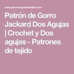 Patrón de Gorro Jackard Dos Agujas | Crochet y Dos agujas - Patrones de tejido