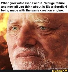 W n you witnessed Fallout 76 huge failure and now all you think about is Elder Scrolls 6 belng made with the same creation engine: - iFunny :) Elder Scrolls 6, Elder Scrolls Memes, Fallout Funny, Fallout Fan Art, Funny Fails, Funny Memes, Humor Grafico, First Dates, Then And Now