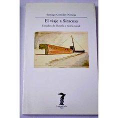 El Viaje a Siracusa : estudios de filosofía y teoría social / Santiago González Noriega ; introducción de Vidal Peña
