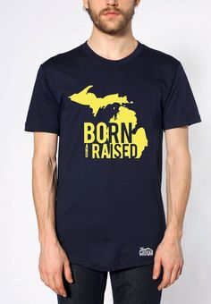 University of Michigan born and raised michigan t shirt by Woosah, $20.00 For Kyle