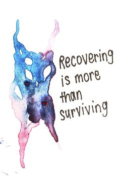 Recovery is about being alive.  Learning to actually live again, not just survive.