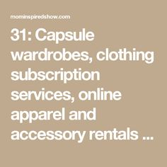 31: Capsule wardrobes, clothing subscription services, online apparel and accessory rentals - why we think you'll love it with Lorraine Sanders - Mom Inspired Show with Amber Sandberg