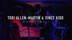 Wonderwall - Tori Allen-Martin & Vince Kidd