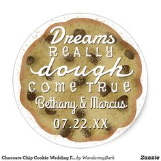 Chocoate Chip Cookie Wedding Favors | Dreams Really Dough Come True Round Stickers - Personalized with the Bride & Groom Names & Wedding Date - So Cute! :)