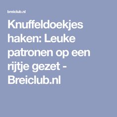 Knuffeldoekjes haken: Leuke patronen op een rijtje gezet - Breiclub.nl