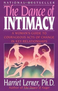 The Dance of Intimacy by Harriet Lerner. $10.87. Author: Harriet Lerner. Publisher: William Morrow Paperbacks; Reprint edition (March 19, 1990)