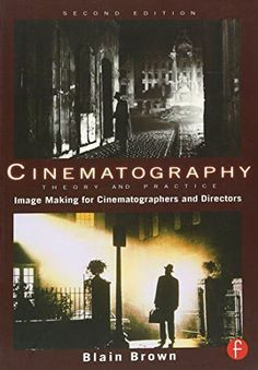 Cinematography: Theory and Practice: Image Making for Cinematographers and Directors (Volume 1)