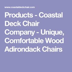 Products - Coastal Deck Chair Company - Unique, Comfortable Wood Adirondack Chairs
