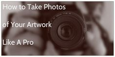 How to take photos of your artwork like a pro