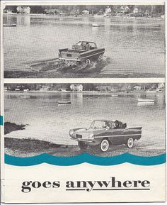 Amphicar goes anywhere, 1961 I have always wanted one of these. :)