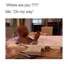 where are you ? me : on my way