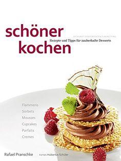 schöner kochen - Desserts: Die Kunst der perfekten Zubereitung, Rezepte und Tipps für zauberhafte Desserts