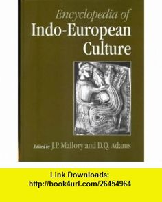 Encyclopedia of Indo-European Culture (9781884964985) James Mallory, D.Q. Adams , ISBN-10: 1884964982  , ISBN-13: 978-1884964985 ,  , tutorials , pdf , ebook , torrent , downloads , rapidshare , filesonic , hotfile , megaupload , fileserve