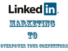 LinkedIn Marketing To Overpower Your Competitors | Sarvi Solutions @Sarvi Solutions | Best SEO in Mumbai