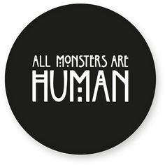 All Monsters are Human American Horror Story Halloween Emo Button Pin... ❤ liked on Polyvore featuring text, pictures, backgrounds, buttons, creative stuff, filler, quotes, phrase and saying