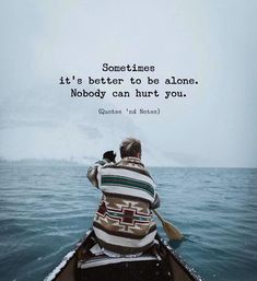 Sometimes its better to be alone.