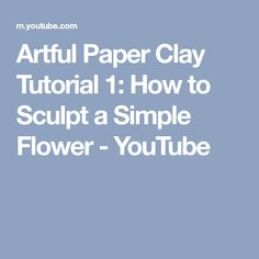How to make easy tissue paper flowers youtube wreaths artful paper clay tutorial 1 how to sculpt a simple flower youtube mightylinksfo
