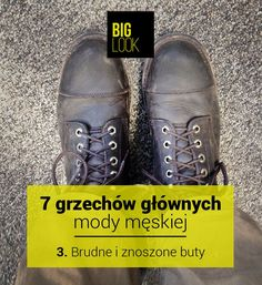 Grzech nr. 3 - Brudne i znoszone buty - może i masz zadatki na Indianę Jones'a, ale lepiej sprawdź to w leśnych ostępach, a nie na ulicy ;)