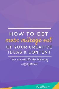How to Get More Mileage Out of Your Creative Ideas - Learn the 7 keys to how to get more mileage out of your creative ideas and maximize the value of the content you've already produced for your audience. Leverage the work you've already done and your ide