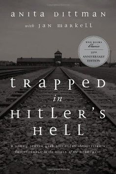 Trapped in Hitler's Hell: A Young Jewish Girl Discovers the Messiah's Faithfulness in the Midst of the Holocaust eBook: Anita Dittman, Jan Markell, Ray Comfort: Kindle Store Books And Tea, Book Club Books, I Love Books, Book Nerd, Good Books, My Books, Reading Lists, Book Lists, Books To Read Nonfiction