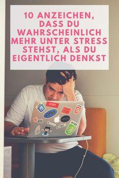 Stress ist überall, wir haben dir 10 Anzeichen zusammengefasst, um für dich selbst zu schauen, ob du mehr Stress hast, als du denkst.