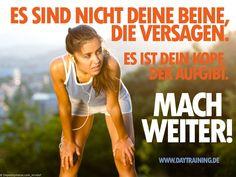 Es sind nicht deine Beine, die versagen. Es ist dein Kopf, der aufgibt. Mach weiter! #Daytraining #Fitness #Training #Abnehmen #Diaet #Motivation