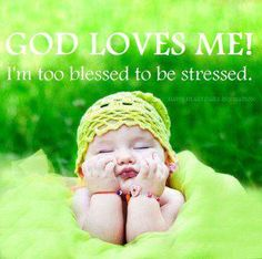 GOD Loves you! You are too blessed to be stressed.
