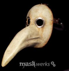 Old style Doctor masks.  They would stuff the beak of the mask with good smelling things to help with the smell of the dead.  Doctors wore these a lot in the past when the plague was going on.  You can make them out of a jason mask and hard styrofoam (or something you can cut into a beaklike shape) glue it together and paint it.  Good for Halloween.