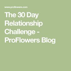 The 30 Day Relationship Challenge - ProFlowers Blog