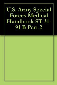 U.S. Army Special Forces Medical Handbook ST 31-91 B Part 2 by United States Government Printing Office. $3.99. Publisher: U.S. Army Institute for Military Assistance (November 13, 2012)